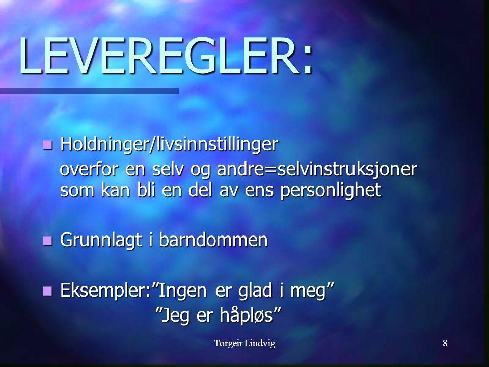 Torgeir Lindvig8 LEVEREGLER: Holdninger/livsinnstillinger Holdninger/livsinnstillinger overfor en selv og andre=selvinstruksjoner som kan bli en del a
