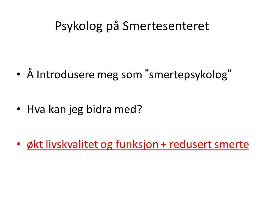 Psykolog på Smertesenteret Å Introdusere meg som smertepsykolog Hva kan jeg bidra med.