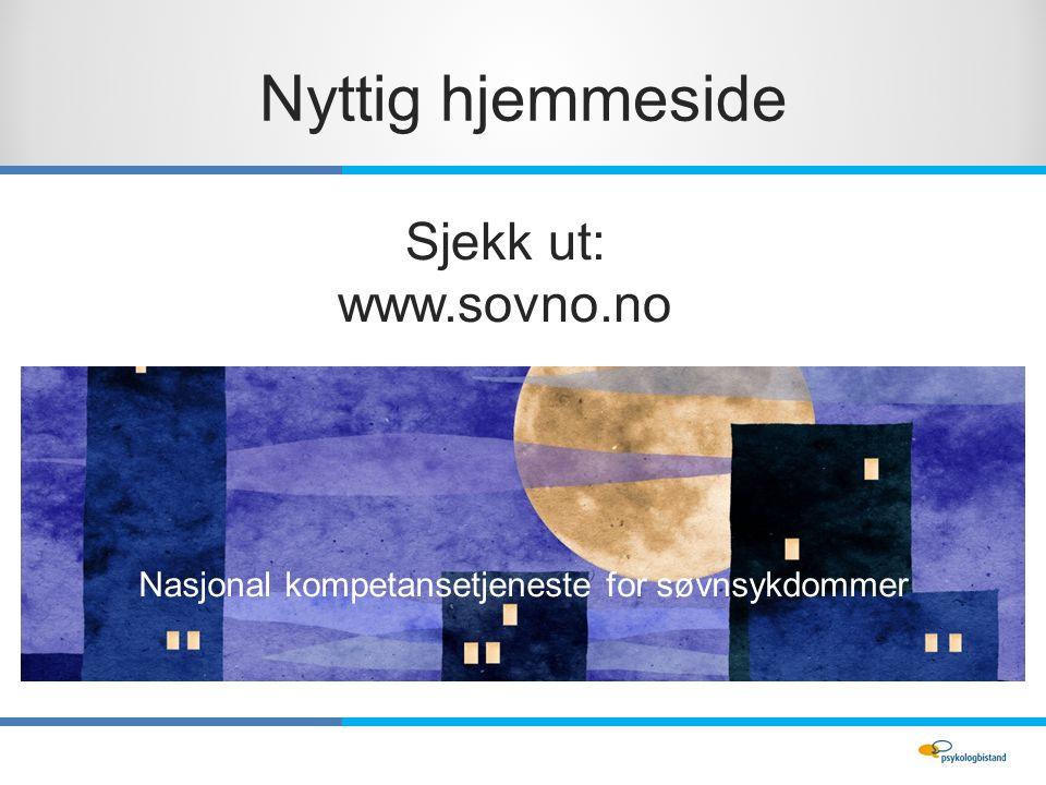 Nyttig hjemmeside Sjekk ut: www.sovno.no Nasjonal kompetansetjeneste for søvnsykdommer