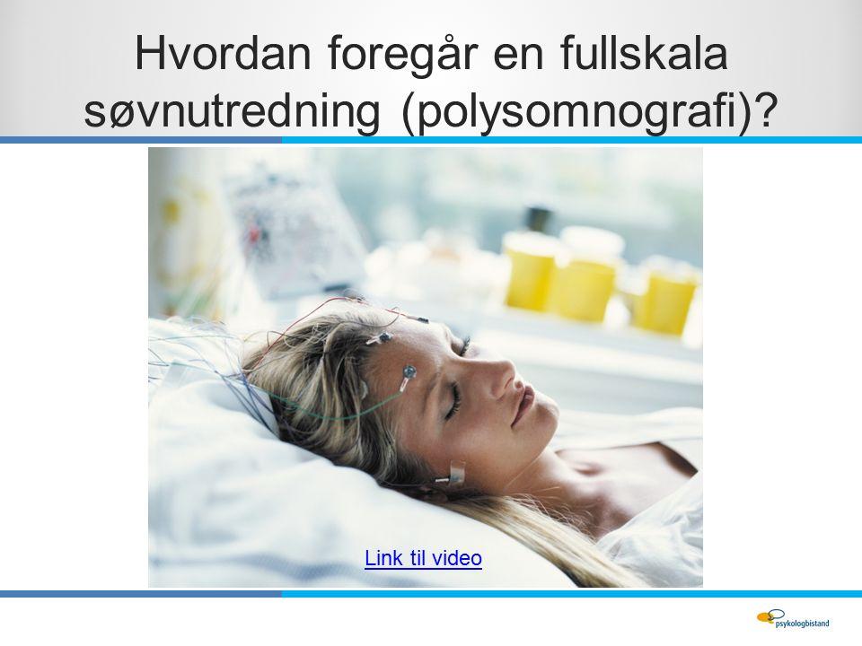 Hvordan foregår en fullskala søvnutredning (polysomnografi) Link til video