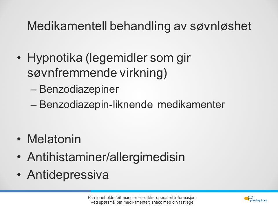 Medikamentell behandling av søvnløshet Hypnotika (legemidler som gir søvnfremmende virkning) –Benzodiazepiner –Benzodiazepin-liknende medikamenter Melatonin Antihistaminer/allergimedisin Antidepressiva Kan inneholde feil, mangler eller ikke-oppdatert informasjon.