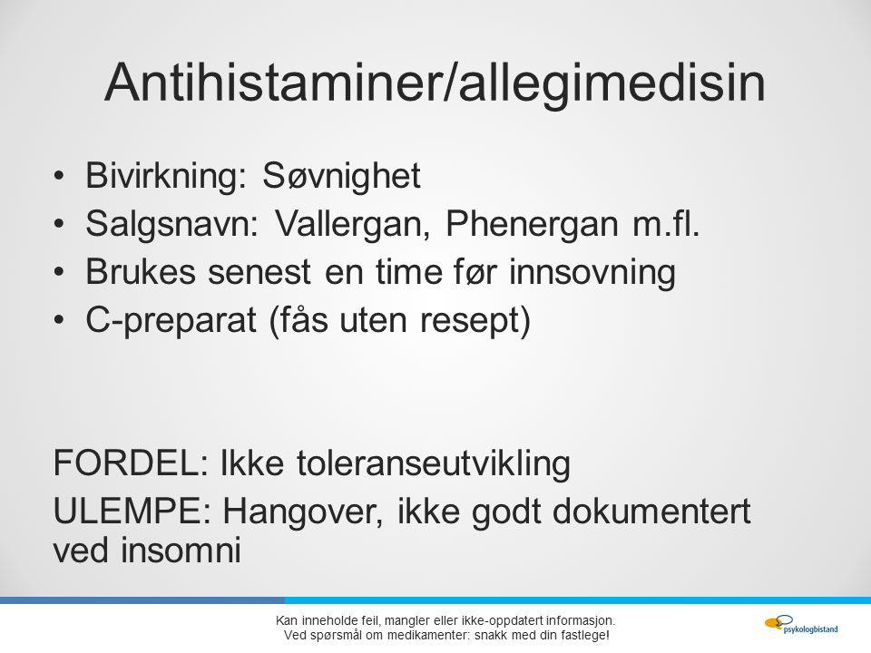 Antihistaminer/allegimedisin Bivirkning: Søvnighet Salgsnavn: Vallergan, Phenergan m.fl.