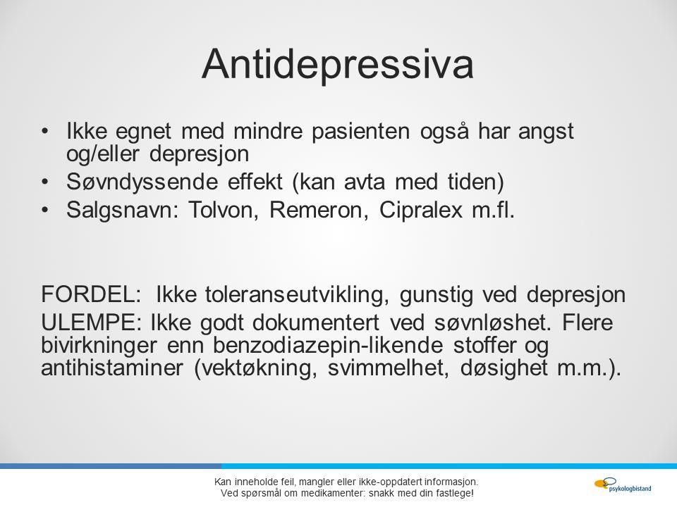 Antidepressiva Ikke egnet med mindre pasienten også har angst og/eller depresjon Søvndyssende effekt (kan avta med tiden) Salgsnavn: Tolvon, Remeron, Cipralex m.fl.