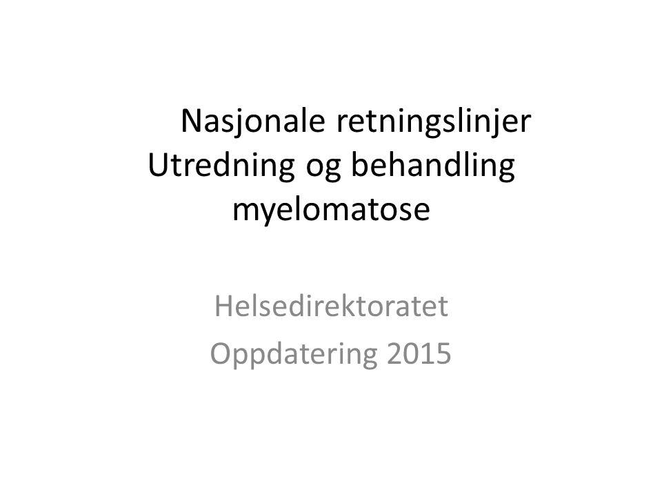 Nasjonale retningslinjer Utredning og behandling myelomatose Helsedirektoratet Oppdatering 2015