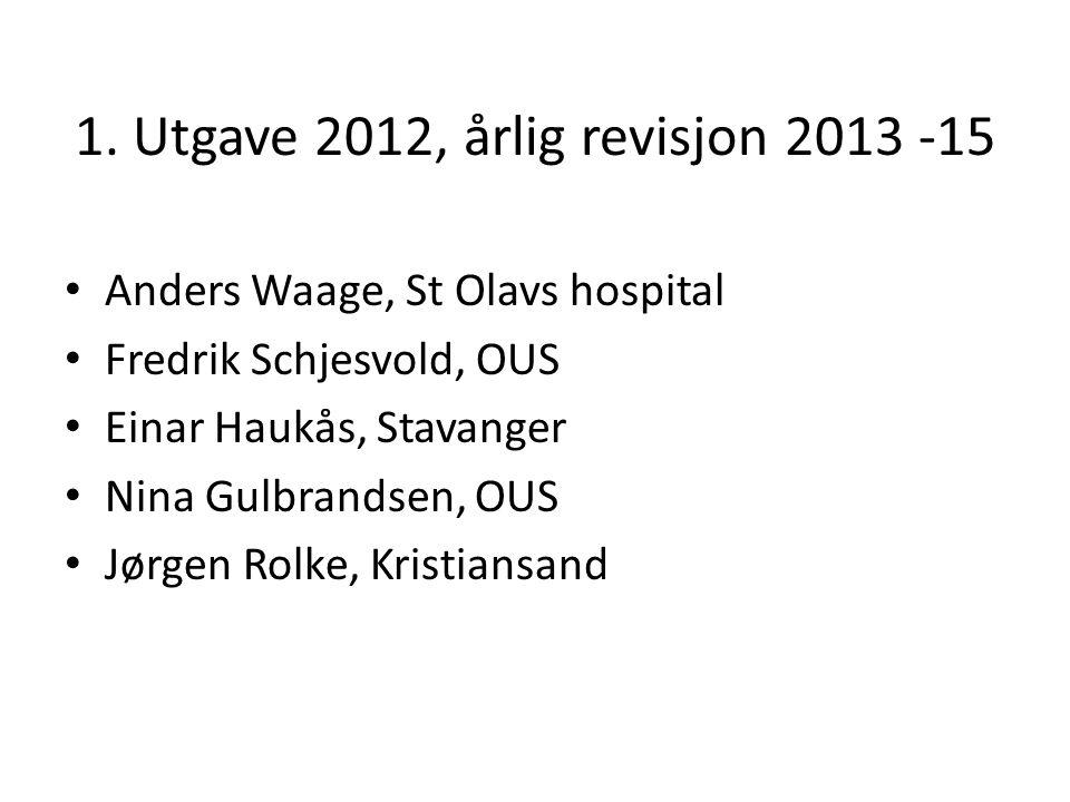 1. Utgave 2012, årlig revisjon 2013 -15 Anders Waage, St Olavs hospital Fredrik Schjesvold, OUS Einar Haukås, Stavanger Nina Gulbrandsen, OUS Jørgen R