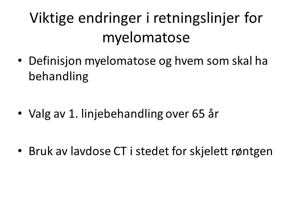 Viktige endringer i retningslinjer for myelomatose Definisjon myelomatose og hvem som skal ha behandling Valg av 1.