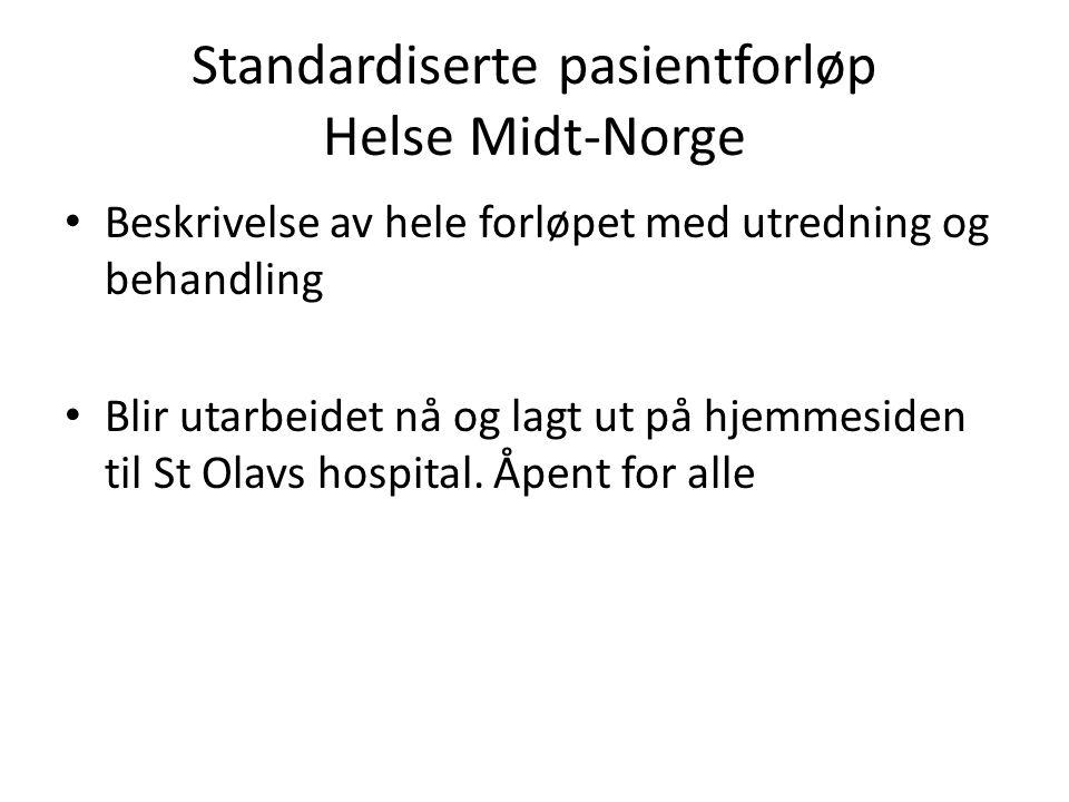 Standardiserte pasientforløp Helse Midt-Norge Beskrivelse av hele forløpet med utredning og behandling Blir utarbeidet nå og lagt ut på hjemmesiden til St Olavs hospital.