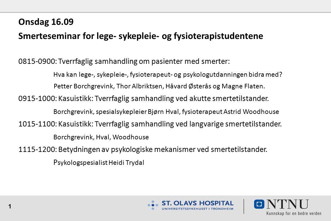 1 Onsdag 16.09 Smerteseminar for lege- sykepleie- og fysioterapistudentene 0815-0900: Tverrfaglig samhandling om pasienter med smerter: Hva kan lege-, sykepleie-, fysioterapeut- og psykologutdanningen bidra med.