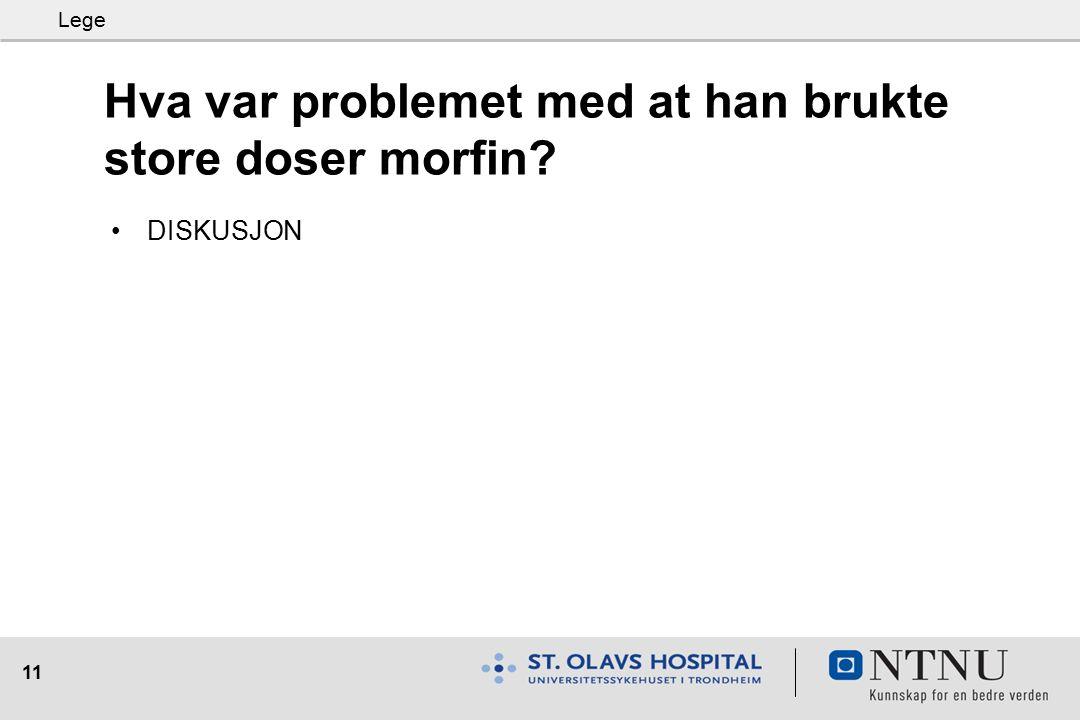 11 Hva var problemet med at han brukte store doser morfin? DISKUSJON Lege