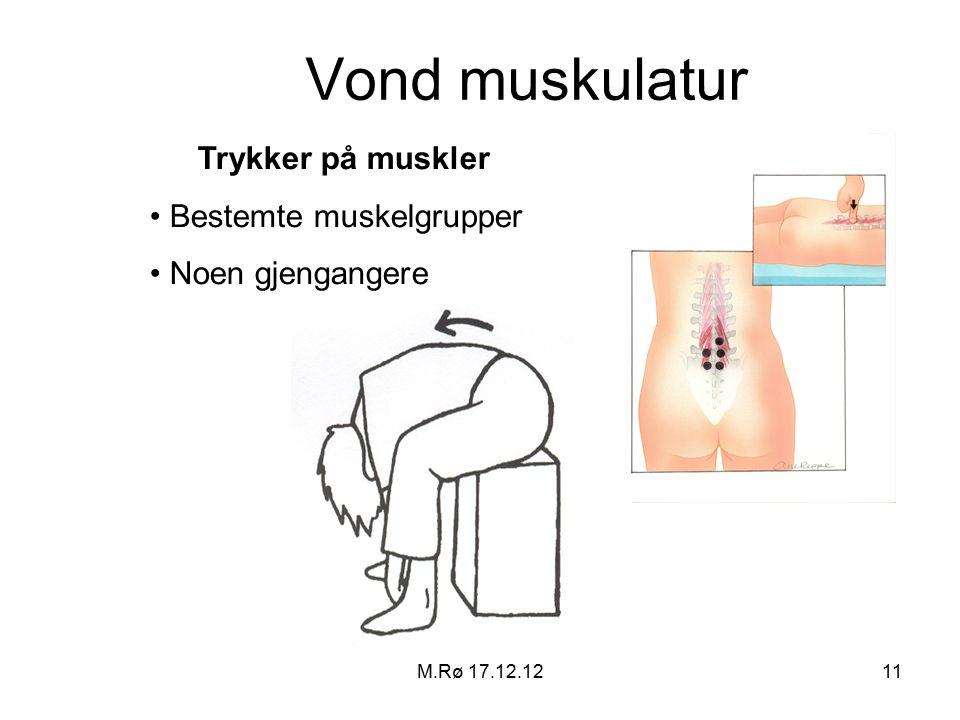 M.Rø 17.12.1211 Vond muskulatur Trykker på muskler Bestemte muskelgrupper Noen gjengangere