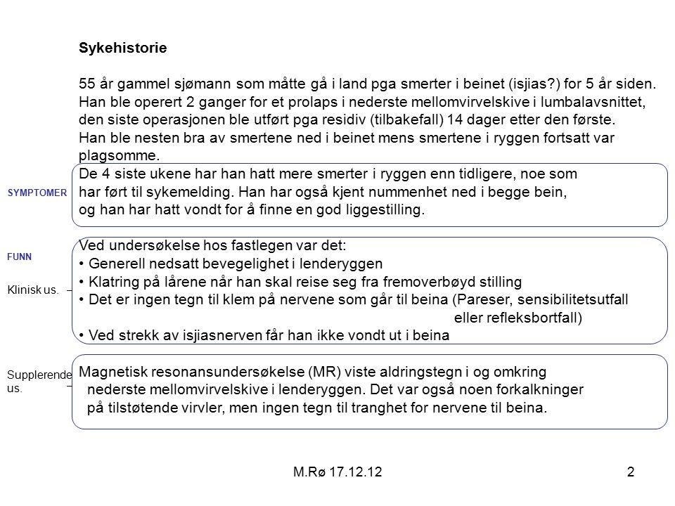 M.Rø 17.12.122 Sykehistorie 55 år gammel sjømann som måtte gå i land pga smerter i beinet (isjias ) for 5 år siden.