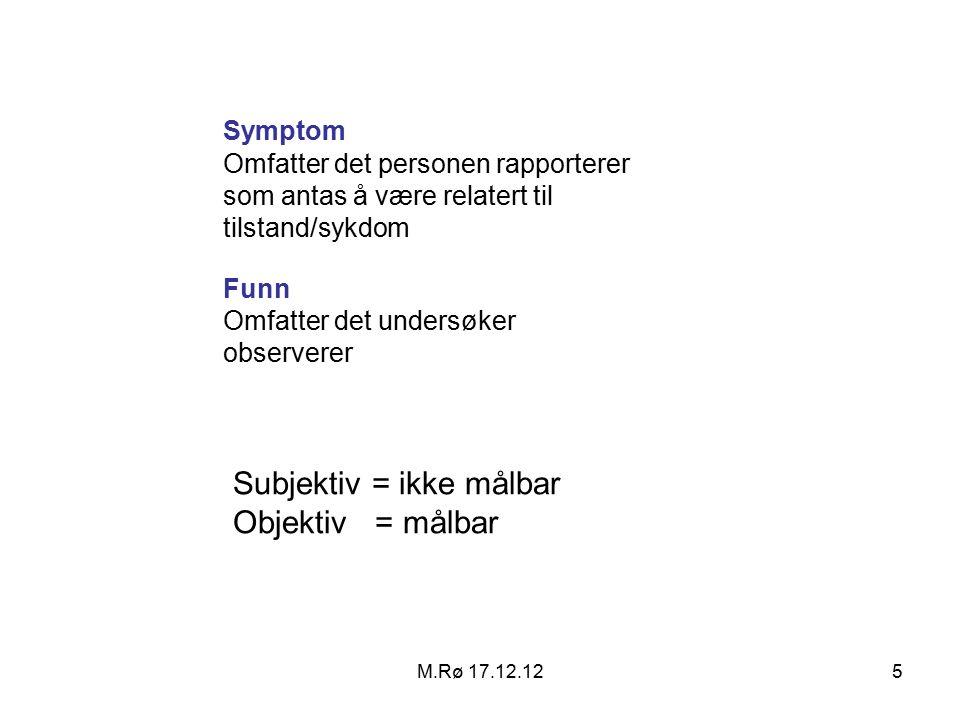 M.Rø 17.12.126 Symptomer Kliniske funn Hypotese (=uttestet antagelse om virkeligheten, eller forklaring på et fenomen) Strukturelle forandringer Funksjonelle forandringer Fysiologiske forandringer Basis for organisk diagnose: