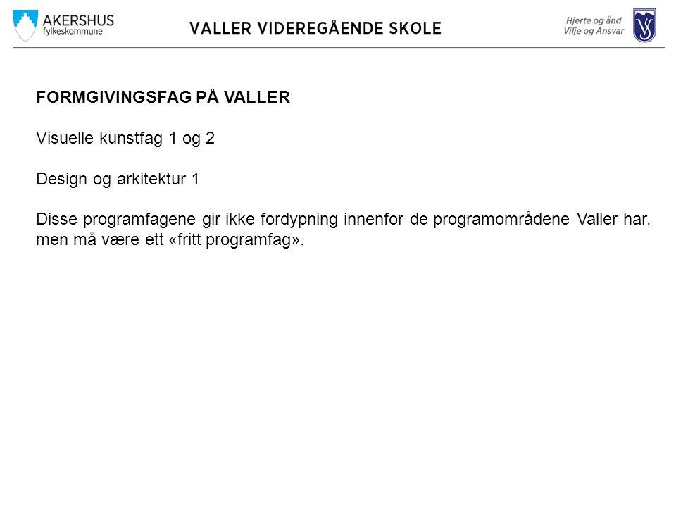 FORMGIVINGSFAG PÅ VALLER Visuelle kunstfag 1 og 2 Design og arkitektur 1 Disse programfagene gir ikke fordypning innenfor de programområdene Valler har, men må være ett «fritt programfag».