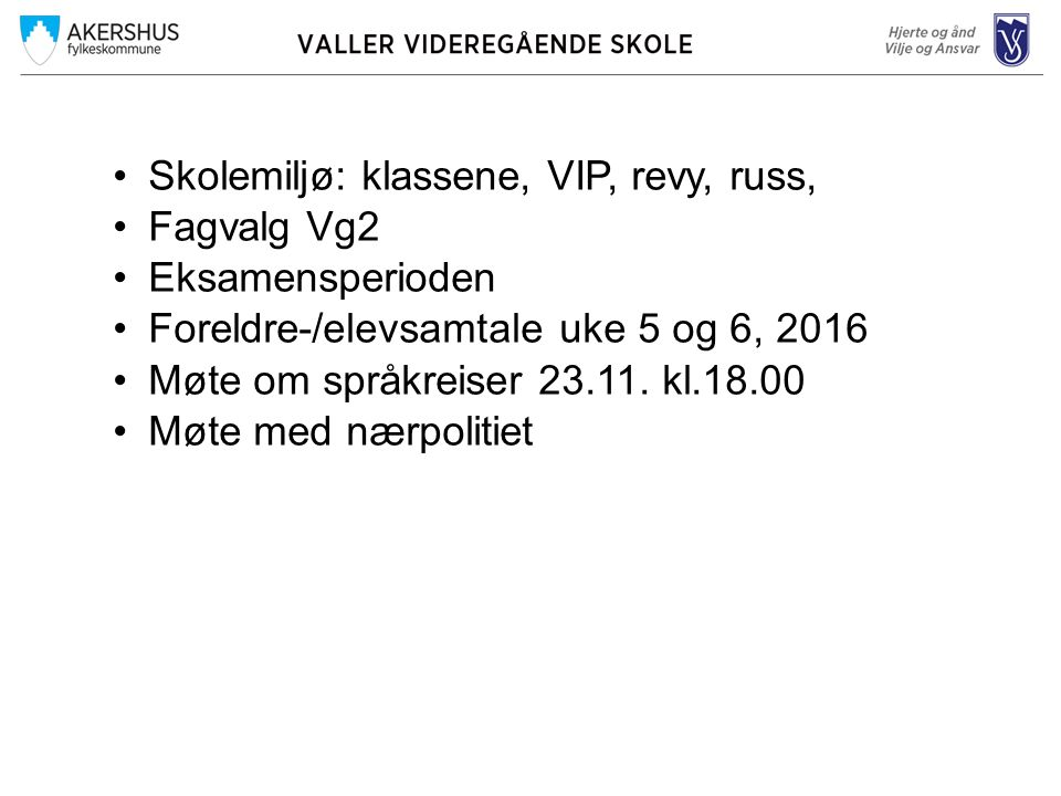 Skolemiljø: klassene, VIP, revy, russ, Fagvalg Vg2 Eksamensperioden Foreldre-/elevsamtale uke 5 og 6, 2016 Møte om språkreiser 23.11. kl.18.00 Møte me