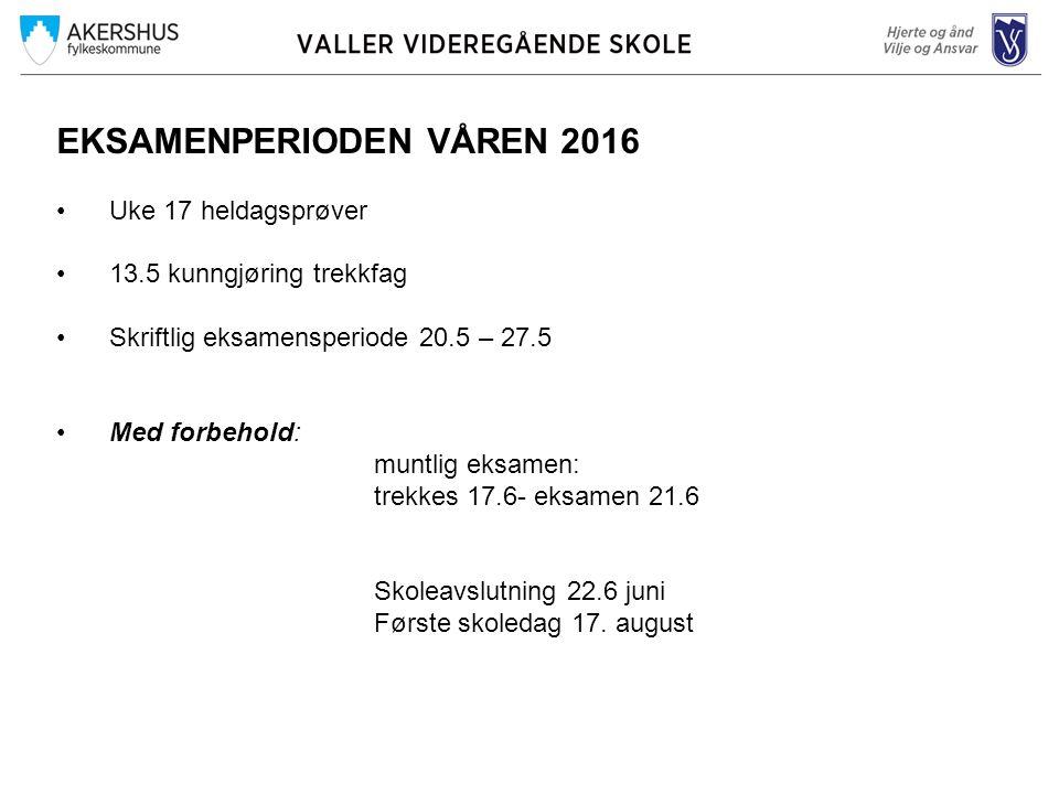 EKSAMENPERIODEN VÅREN 2016 Uke 17 heldagsprøver 13.5 kunngjøring trekkfag Skriftlig eksamensperiode 20.5 – 27.5 Med forbehold: muntlig eksamen: trekke