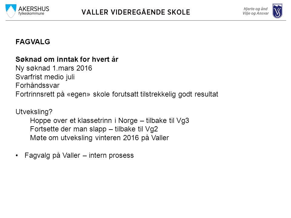 FAGVALG Søknad om inntak for hvert år Ny søknad 1.mars 2016 Svarfrist medio juli Forhåndssvar Fortrinnsrett på «egen» skole forutsatt tilstrekkelig go