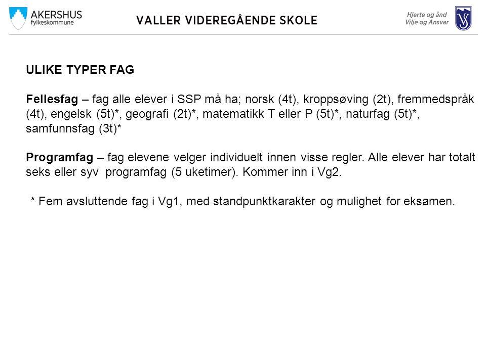 ULIKE TYPER FAG Fellesfag – fag alle elever i SSP må ha; norsk (4t), kroppsøving (2t), fremmedspråk (4t), engelsk (5t)*, geografi (2t)*, matematikk T