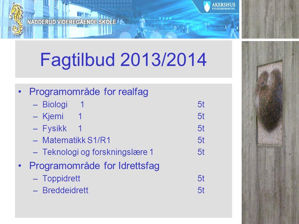 Fagtilbud 2013/2014 Programområde for realfag –Biologi 15t –Kjemi15t –Fysikk15t –Matematikk S1/R15t –Teknologi og forskningslære 15t Programområde for Idrettsfag –Toppidrett5t –Breddeidrett5t