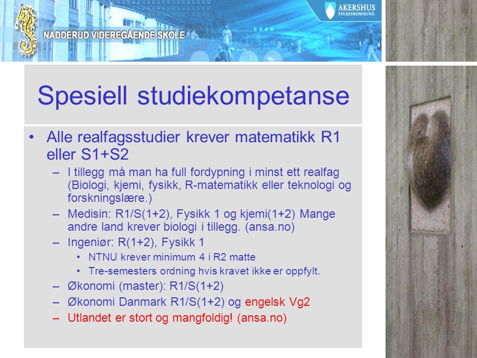 Spesiell studiekompetanse Alle realfagsstudier krever matematikk R1 eller S1+S2 –I tillegg må man ha full fordypning i minst ett realfag (Biologi, kjemi, fysikk, R-matematikk eller teknologi og forskningslære.) –Medisin: R1/S(1+2), Fysikk 1 og kjemi(1+2) Mange andre land krever biologi i tillegg.