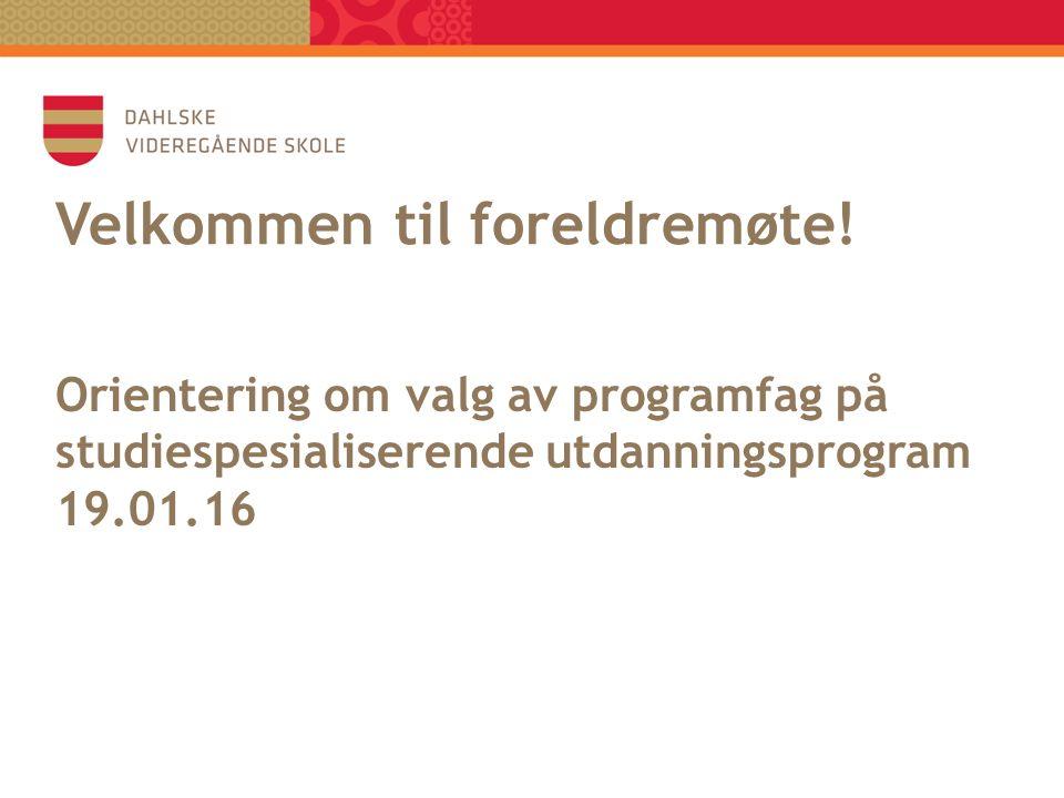 Orientering om valg av programfag på studiespesialiserende utdanningsprogram 19.01.16 Velkommen til foreldremøte.