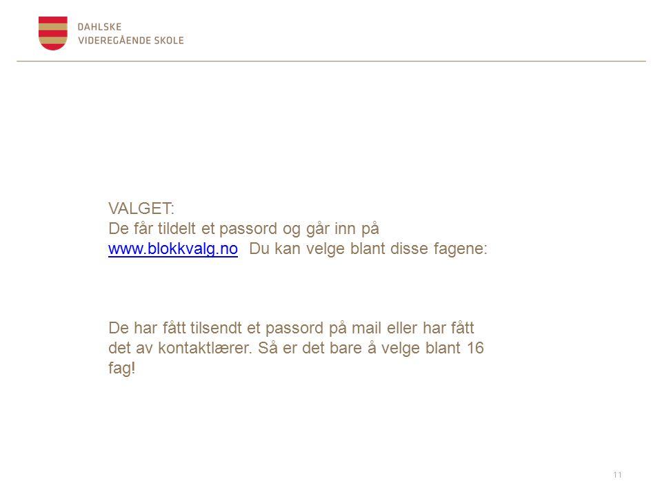 11 VALGET: De får tildelt et passord og går inn på www.blokkvalg.no Du kan velge blant disse fagene: www.blokkvalg.no De har fått tilsendt et passord på mail eller har fått det av kontaktlærer.