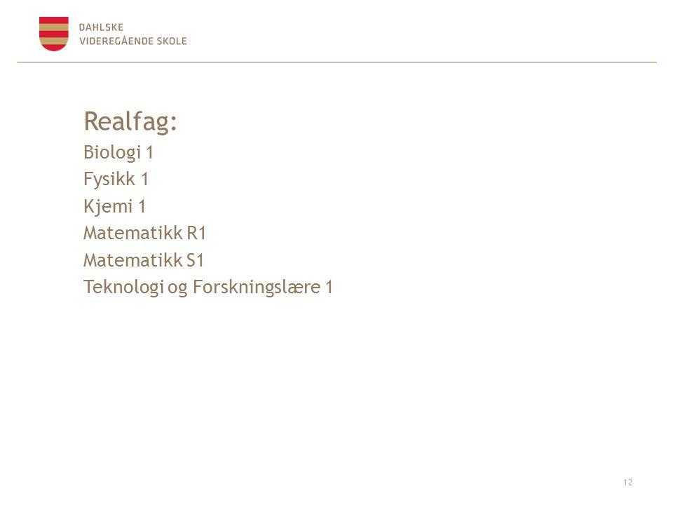Realfag: Biologi 1 Fysikk 1 Kjemi 1 Matematikk R1 Matematikk S1 Teknologi og Forskningslære 1 12