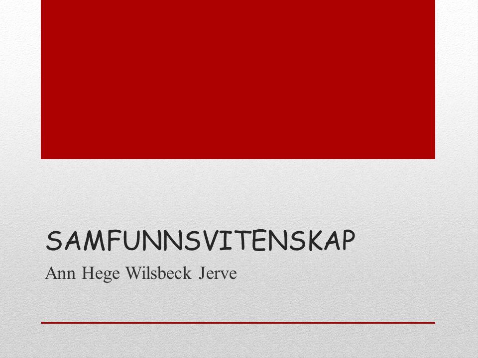 SAMFUNNSVITENSKAP Ann Hege Wilsbeck Jerve