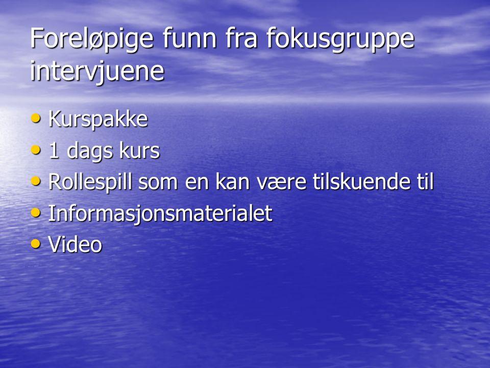 Foreløpige funn fra fokusgruppe intervjuene Kurspakke Kurspakke 1 dags kurs 1 dags kurs Rollespill som en kan være tilskuende til Rollespill som en kan være tilskuende til Informasjonsmaterialet Informasjonsmaterialet Video Video