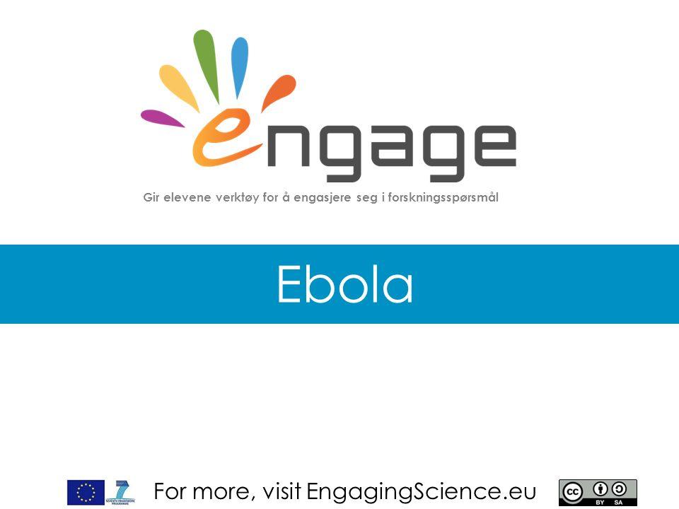 For more, visit EngagingScience.eu Ebola Gir elevene verktøy for å engasjere seg i forskningsspørsmål