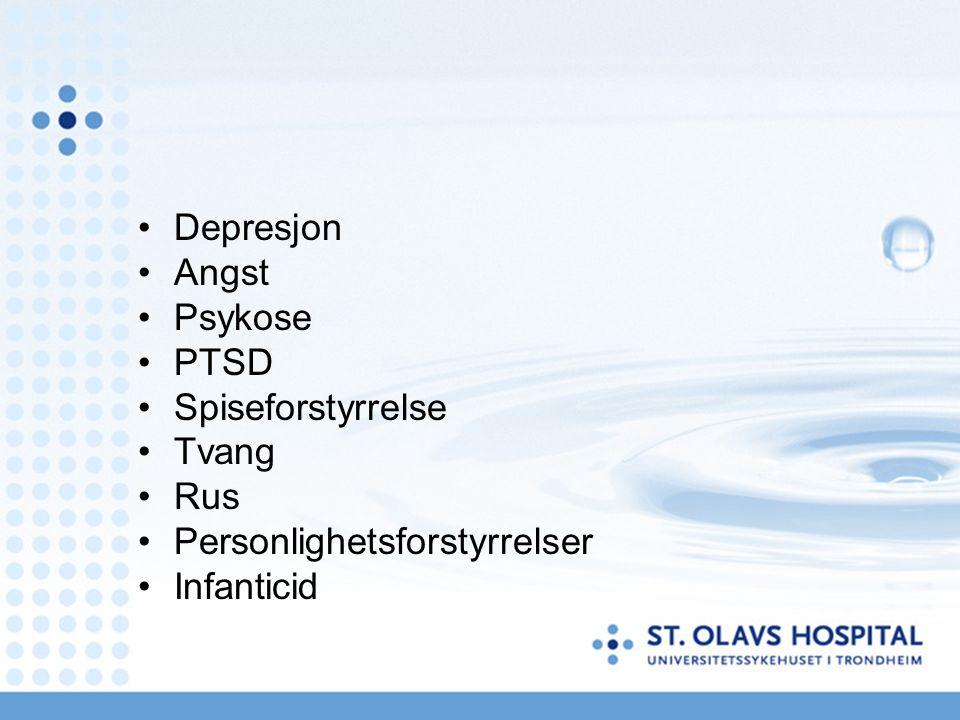 Depresjon Angst Psykose PTSD Spiseforstyrrelse Tvang Rus Personlighetsforstyrrelser Infanticid