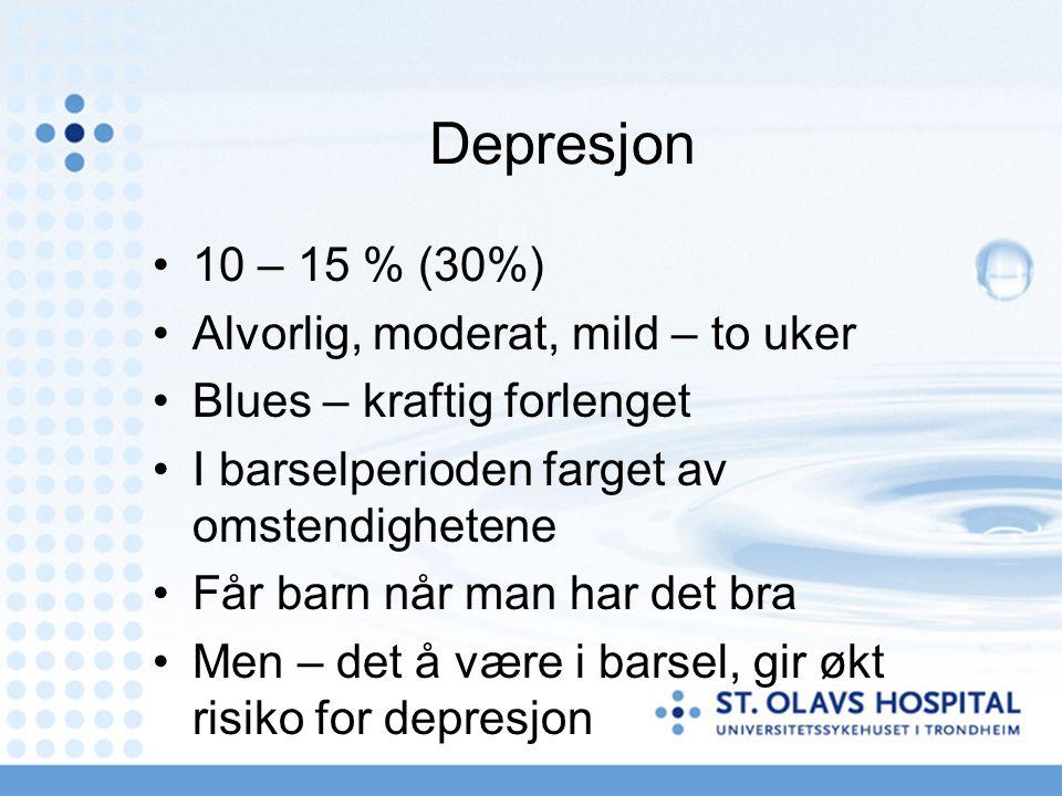 Depresjon 10 – 15 % (30%) Alvorlig, moderat, mild – to uker Blues – kraftig forlenget I barselperioden farget av omstendighetene Får barn når man har det bra Men – det å være i barsel, gir økt risiko for depresjon