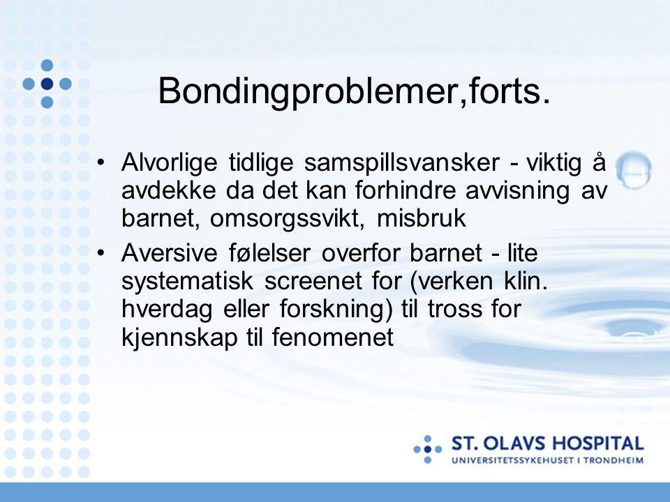 Bondingproblemer,forts. Alvorlige tidlige samspillsvansker - viktig å avdekke da det kan forhindre avvisning av barnet, omsorgssvikt, misbruk Aversive