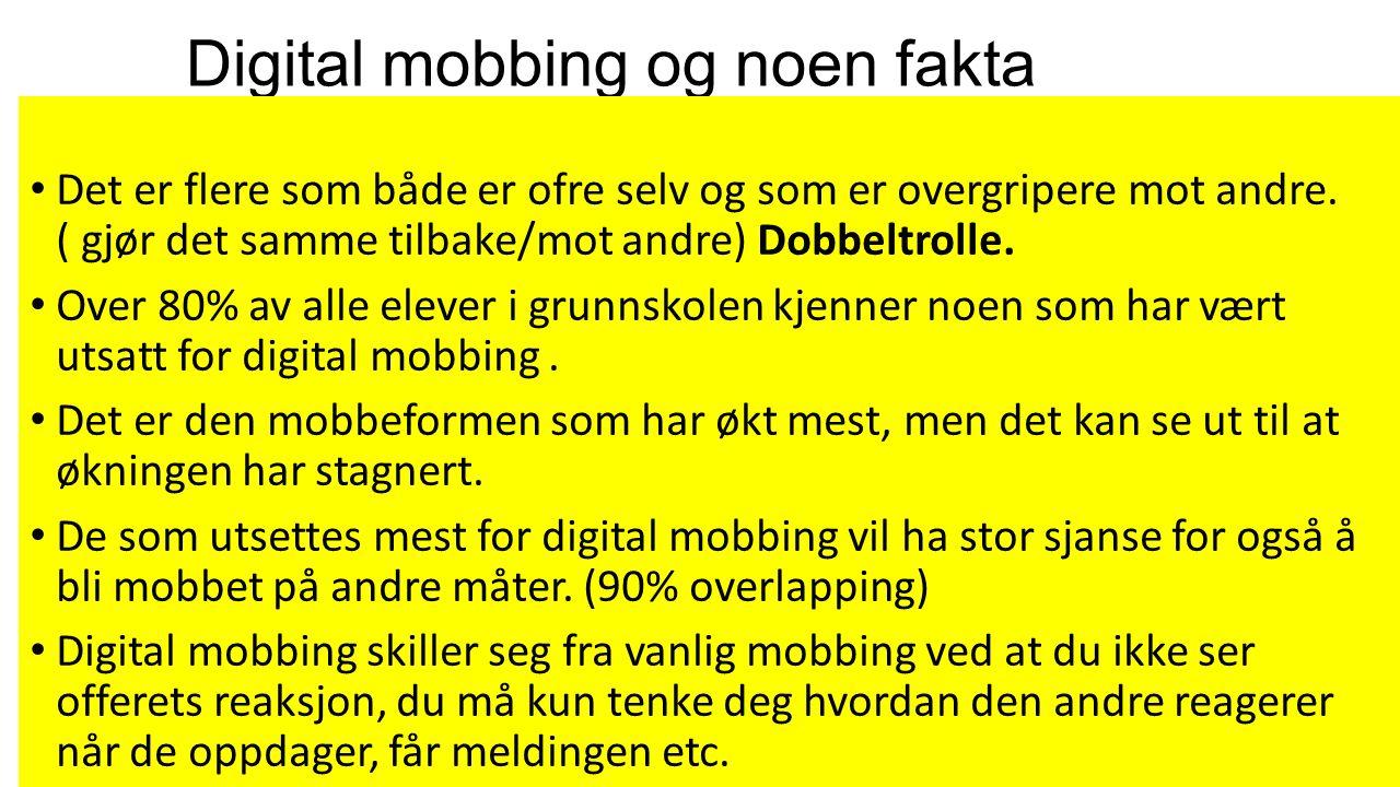Digital mobbing og noen fakta Det er flere som både er ofre selv og som er overgripere mot andre.