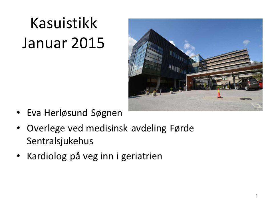 Kasuistikk Januar 2015 Eva Herløsund Søgnen Overlege ved medisinsk avdeling Førde Sentralsjukehus Kardiolog på veg inn i geriatrien 1