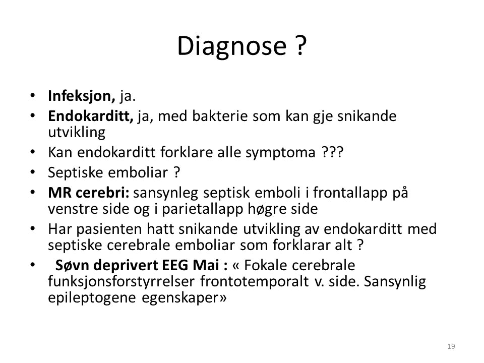 Diagnose . Infeksjon, ja.