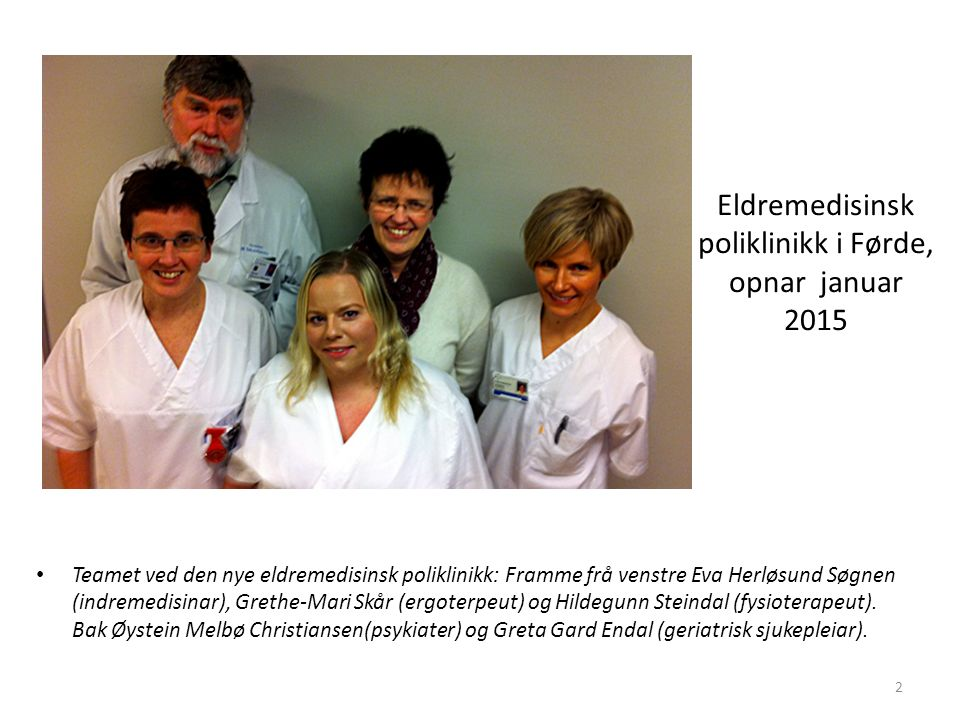 Eldremedisinsk poliklinikk i Førde, opnar januar 2015 Teamet ved den nye eldremedisinsk poliklinikk: Framme frå venstre Eva Herløsund Søgnen (indremedisinar), Grethe-Mari Skår (ergoterpeut) og Hildegunn Steindal (fysioterapeut).