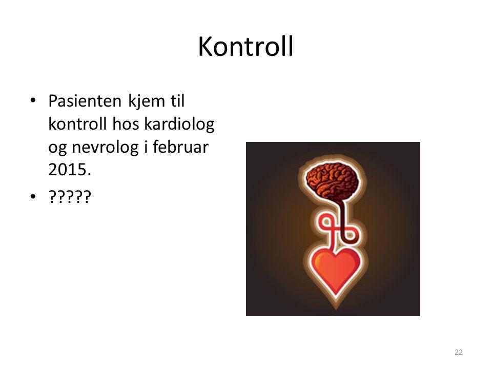 Kontroll Pasienten kjem til kontroll hos kardiolog og nevrolog i februar 2015. ????? 22