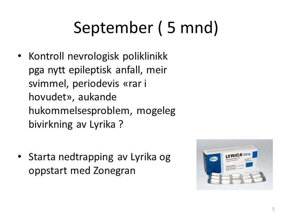 September ( 5 mnd) Kontroll nevrologisk poliklinikk pga nytt epileptisk anfall, meir svimmel, periodevis «rar i hovudet», aukande hukommelsesproblem, mogeleg bivirkning av Lyrika .