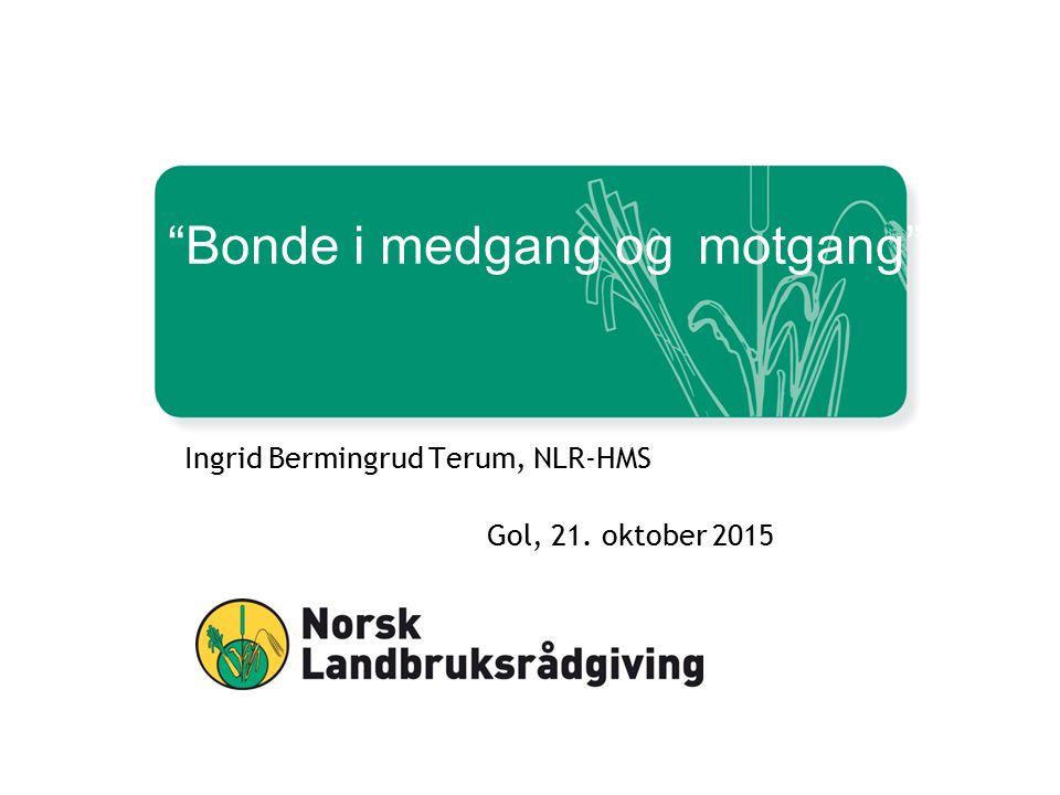Bonde i medgang og motgang Ingrid Bermingrud Terum, NLR-HMS Gol, 21. oktober 2015 1