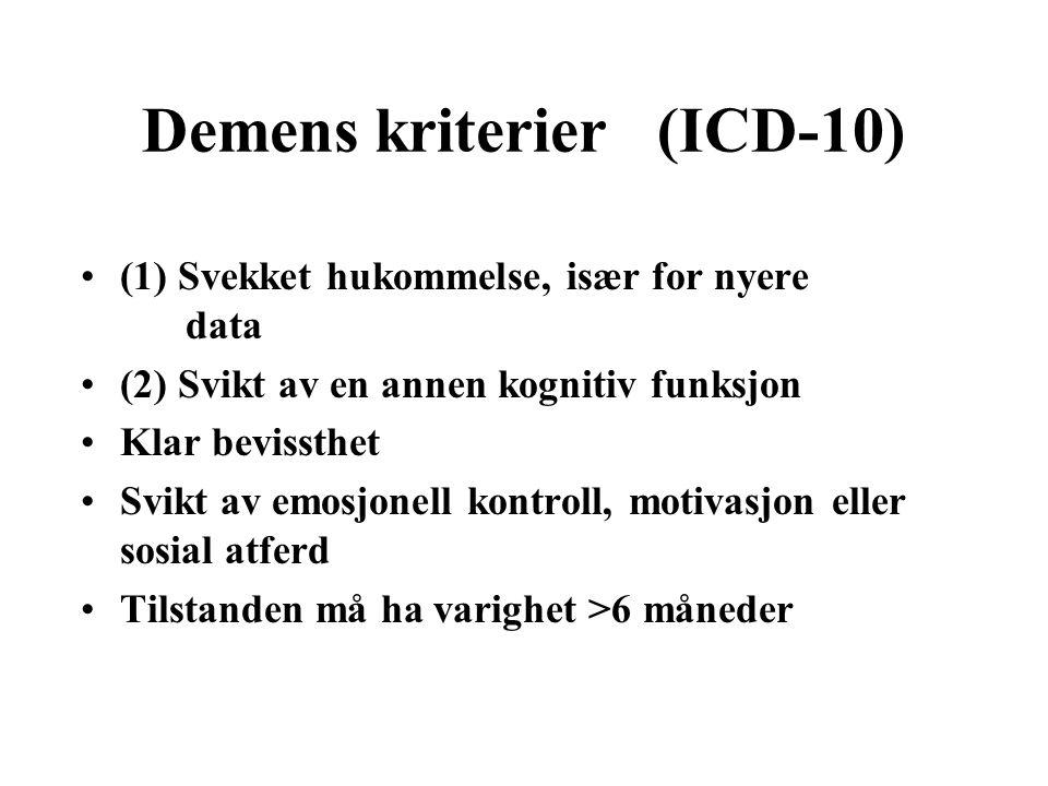 Demens kriterier (ICD-10) (1) Svekket hukommelse, især for nyere data (2) Svikt av en annen kognitiv funksjon Klar bevissthet Svikt av emosjonell kontroll, motivasjon eller sosial atferd Tilstanden må ha varighet >6 måneder