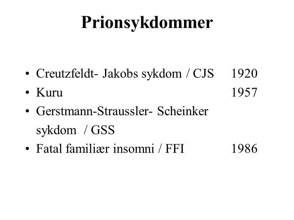 Prionsykdommer Creutzfeldt- Jakobs sykdom / CJS 1920 Kuru 1957 Gerstmann-Straussler- Scheinker sykdom / GSS Fatal familiær insomni / FFI 1986