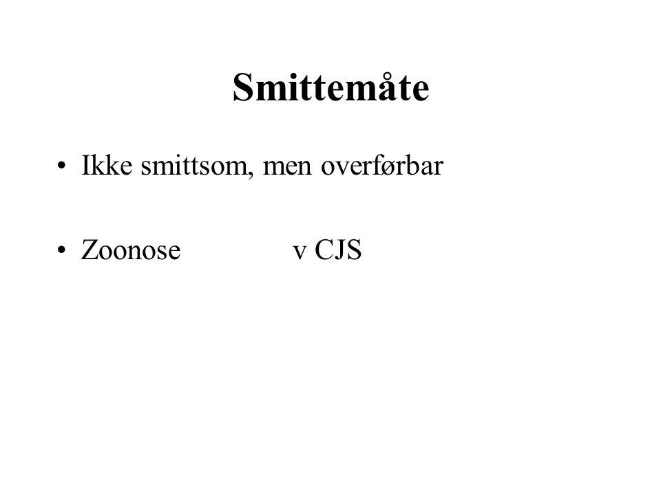 Smittemåte Ikke smittsom, men overførbar Zoonose v CJS