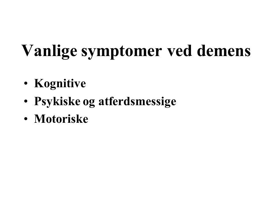 Vanlige symptomer ved demens Kognitive Psykiske og atferdsmessige Motoriske