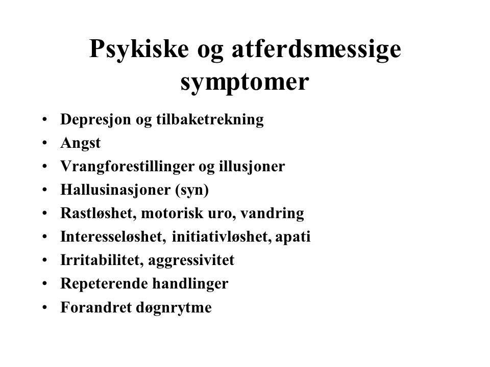 Psykiske og atferdsmessige symptomer Depresjon og tilbaketrekning Angst Vrangforestillinger og illusjoner Hallusinasjoner (syn) Rastløshet, motorisk uro, vandring Interesseløshet, initiativløshet, apati Irritabilitet, aggressivitet Repeterende handlinger Forandret døgnrytme