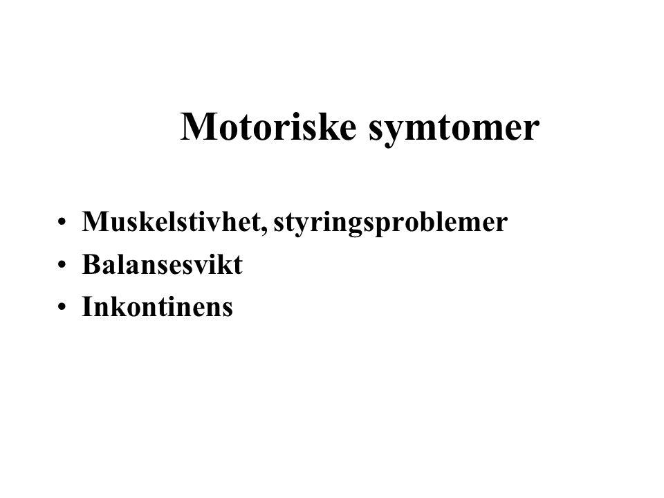 Motoriske symtomer Muskelstivhet, styringsproblemer Balansesvikt Inkontinens