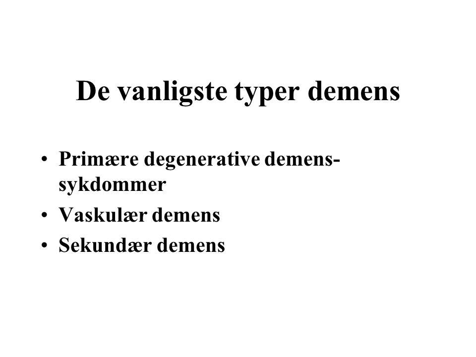 De vanligste typer demens Primære degenerative demens- sykdommer Vaskulær demens Sekundær demens