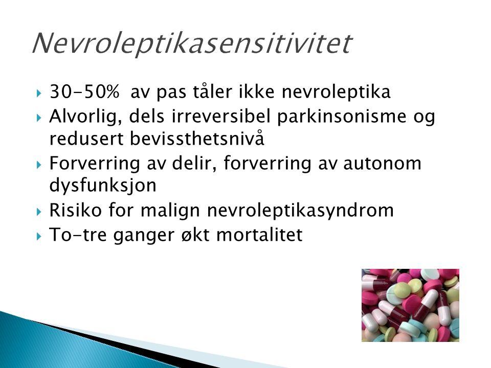  30-50% av pas tåler ikke nevroleptika  Alvorlig, dels irreversibel parkinsonisme og redusert bevissthetsnivå  Forverring av delir, forverring av autonom dysfunksjon  Risiko for malign nevroleptikasyndrom  To-tre ganger økt mortalitet