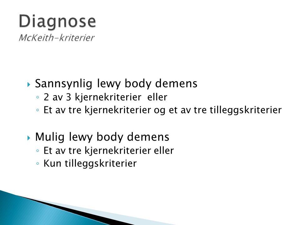  Sannsynlig lewy body demens ◦ 2 av 3 kjernekriterier eller ◦ Et av tre kjernekriterier og et av tre tilleggskriterier  Mulig lewy body demens ◦ Et av tre kjernekriterier eller ◦ Kun tilleggskriterier