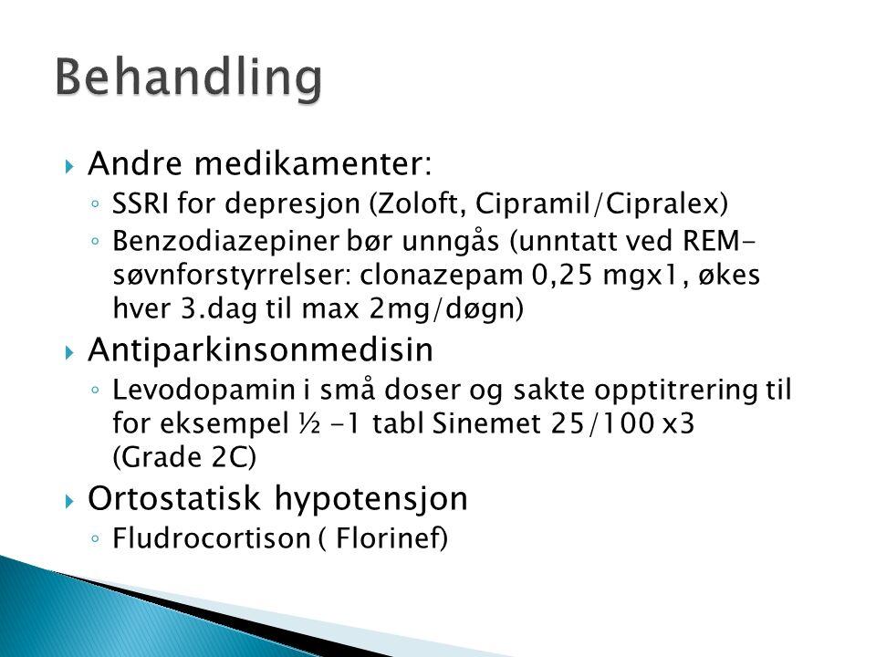 Andre medikamenter: ◦ SSRI for depresjon (Zoloft, Cipramil/Cipralex) ◦ Benzodiazepiner bør unngås (unntatt ved REM- søvnforstyrrelser: clonazepam 0,25 mgx1, økes hver 3.dag til max 2mg/døgn)  Antiparkinsonmedisin ◦ Levodopamin i små doser og sakte opptitrering til for eksempel ½ -1 tabl Sinemet 25/100 x3 (Grade 2C)  Ortostatisk hypotensjon ◦ Fludrocortison ( Florinef)