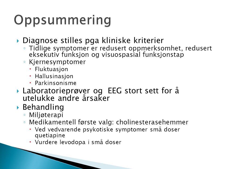 Diagnose stilles pga kliniske kriterier ◦ Tidlige symptomer er redusert oppmerksomhet, redusert eksekutiv funksjon og visuospasial funksjonstap ◦ Kj